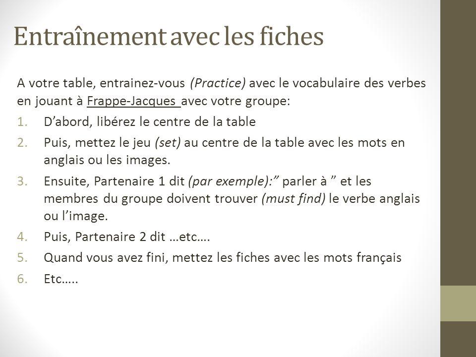 Entraînement avec les fiches A votre table, entrainez-vous (Practice) avec le vocabulaire des verbes en jouant à Frappe-Jacques avec votre groupe: 1.D
