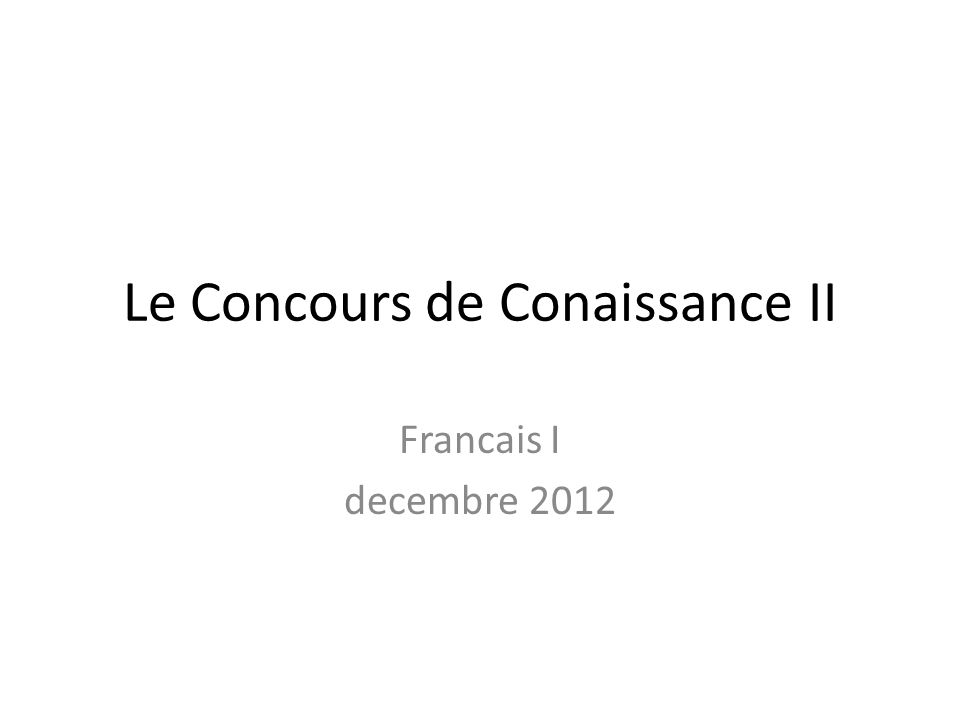 Le Concours de Conaissance II Francais I decembre 2012