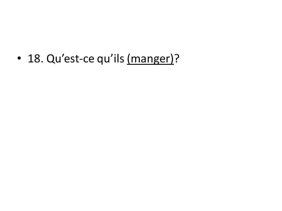 18. Quest-ce quils (manger)?
