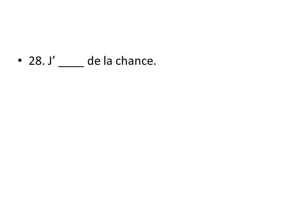 28. J ____ de la chance.