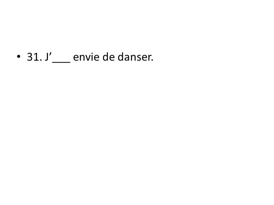 31. J___ envie de danser.