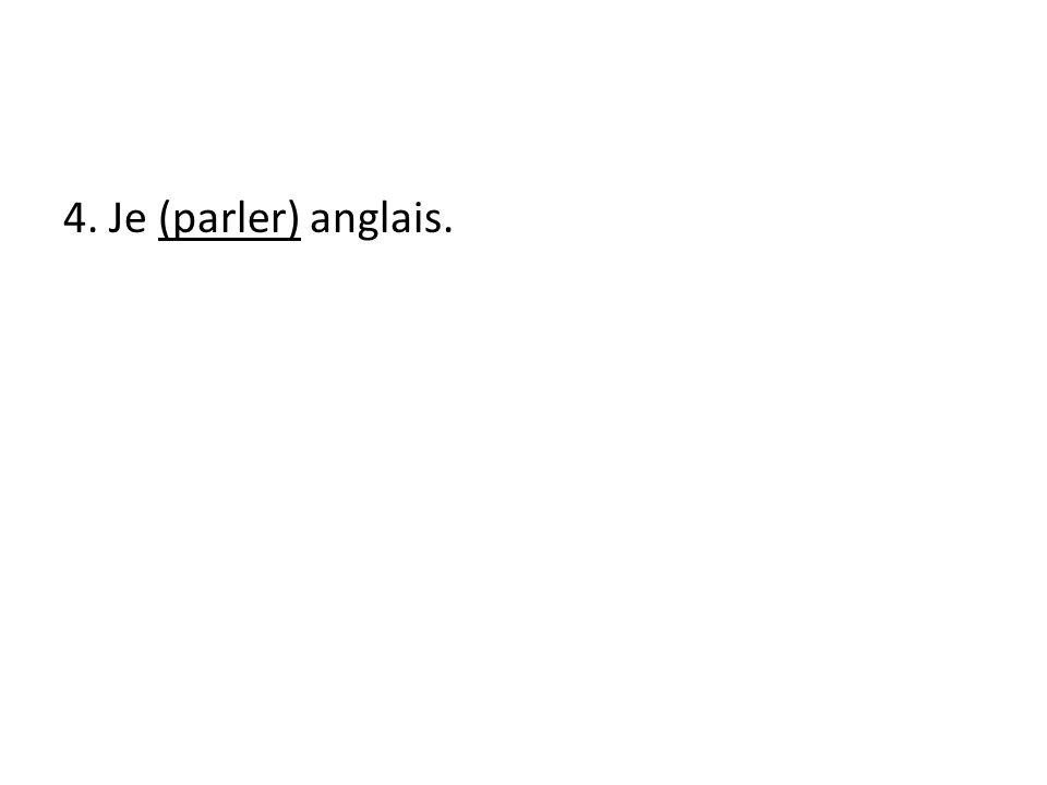 4. Je (parler) anglais.