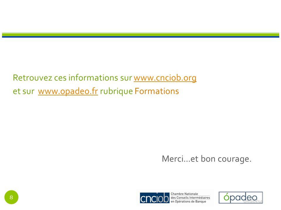 Retrouvez ces informations sur www.cnciob.orgwww.cnciob.org et sur www.opadeo.fr rubrique Formationswww.opadeo.fr Merci...et bon courage.