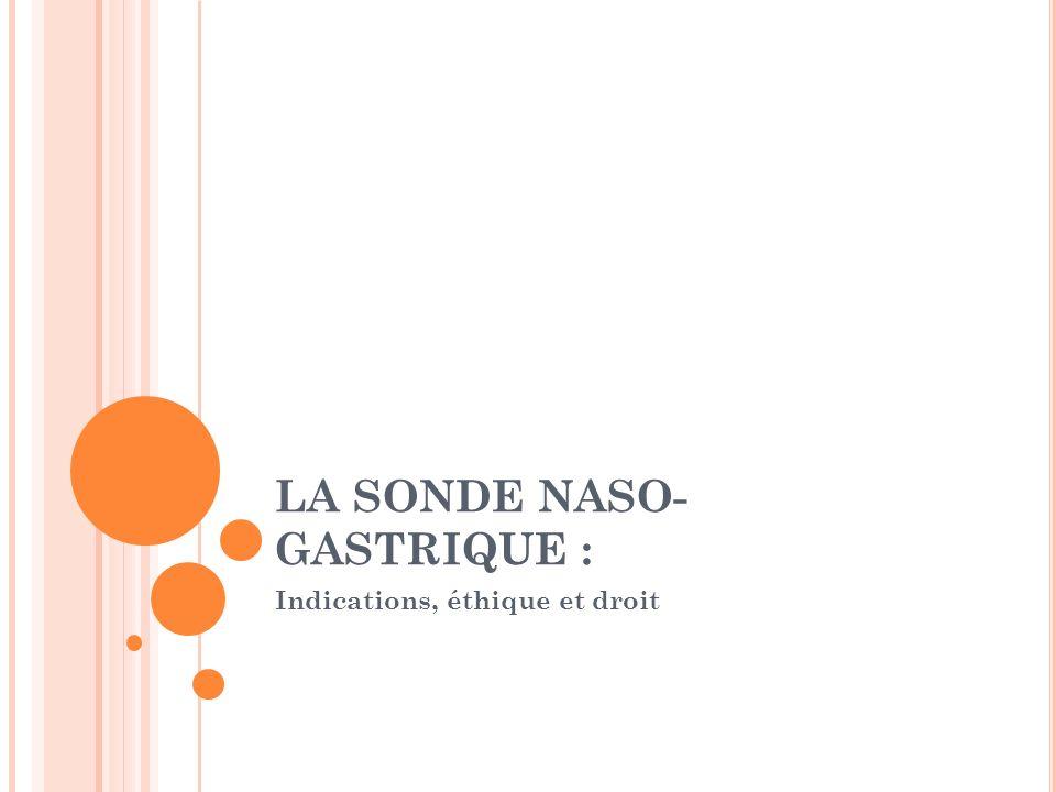 LA SONDE NASO- GASTRIQUE : Indications, éthique et droit