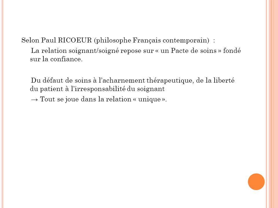 Selon Paul RICOEUR (philosophe Français contemporain) : La relation soignant/soigné repose sur « un Pacte de soins » fondé sur la confiance. Du défaut