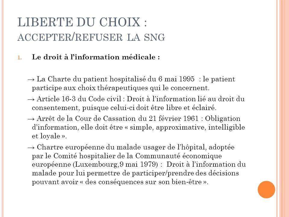LIBERTE DU CHOIX : ACCEPTER / REFUSER LA SNG 1. Le droit à linformation médicale : La Charte du patient hospitalisé du 6 mai 1995 : le patient partici