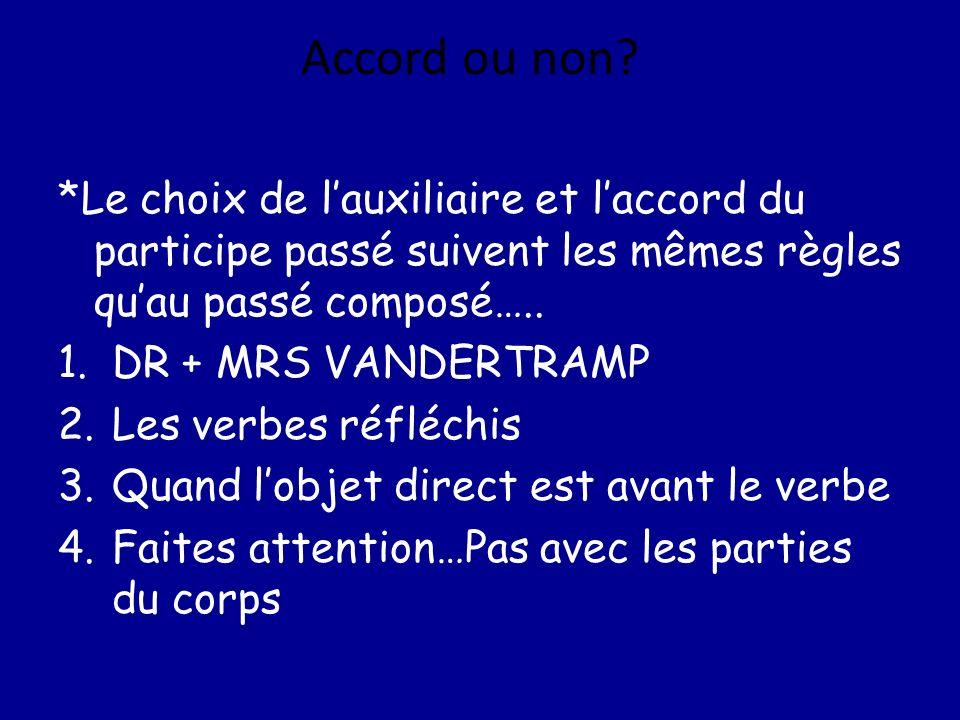 Accord ou non? *Le choix de lauxiliaire et laccord du participe passé suivent les mêmes règles quau passé composé….. 1.DR + MRS VANDERTRAMP 2.Les verb
