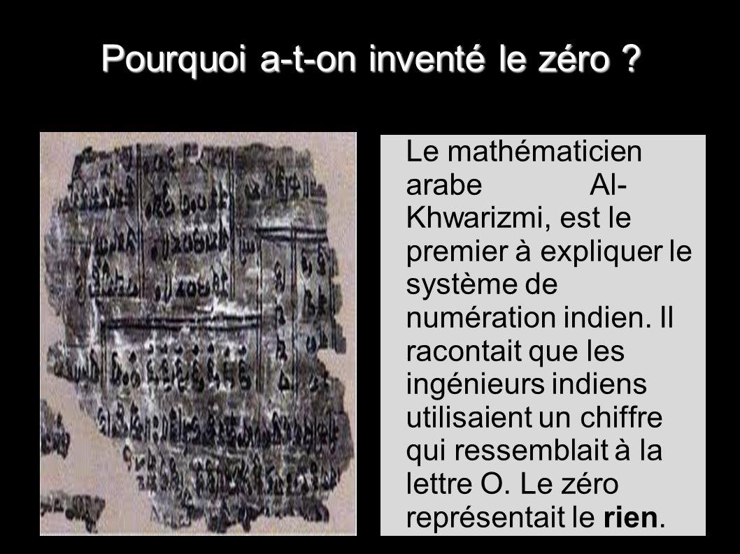 Le mathématicien arabe Al- Khwarizmi, est le premier à expliquer le système de numération indien.