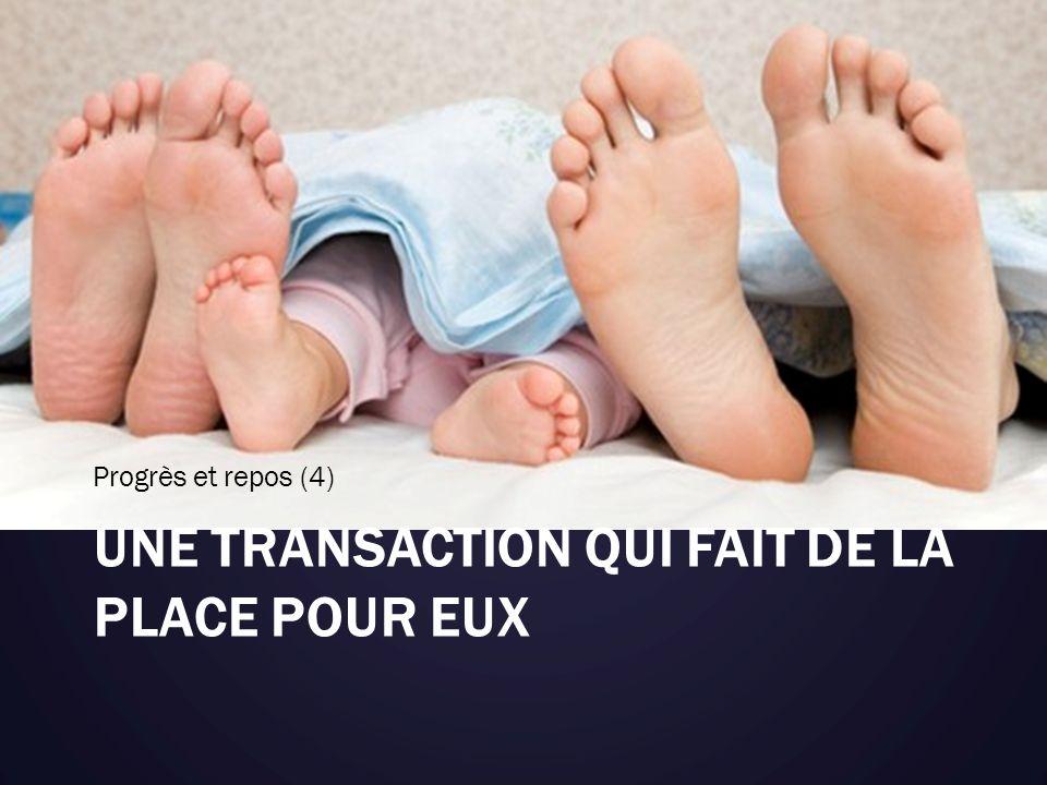 UNE TRANSACTION QUI FAIT DE LA PLACE POUR EUX Progrès et repos (4)