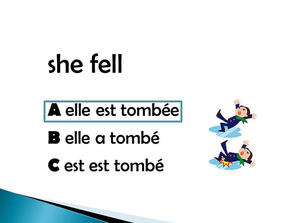 she fell A elle est tombée B elle a tombé C est est tombé