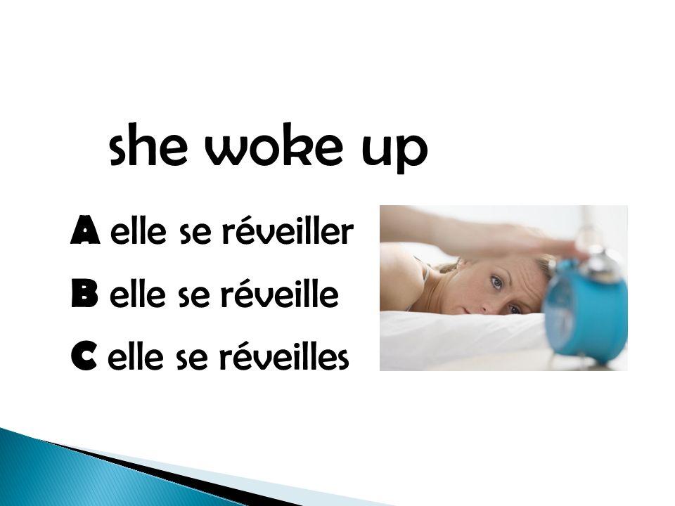 she woke up A elle se réveiller B elle se réveille C elle se réveilles