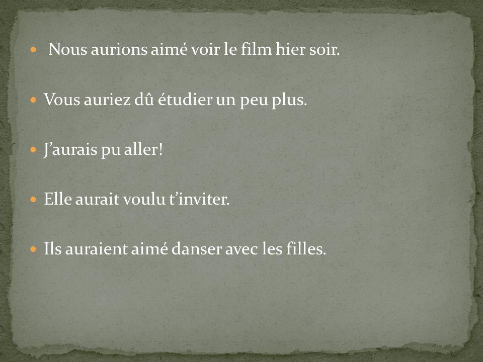 1. A regret (aimer, devoir, pouvoir, vouloir) I would have liked/wanted to go… Jaurais voulu aller...