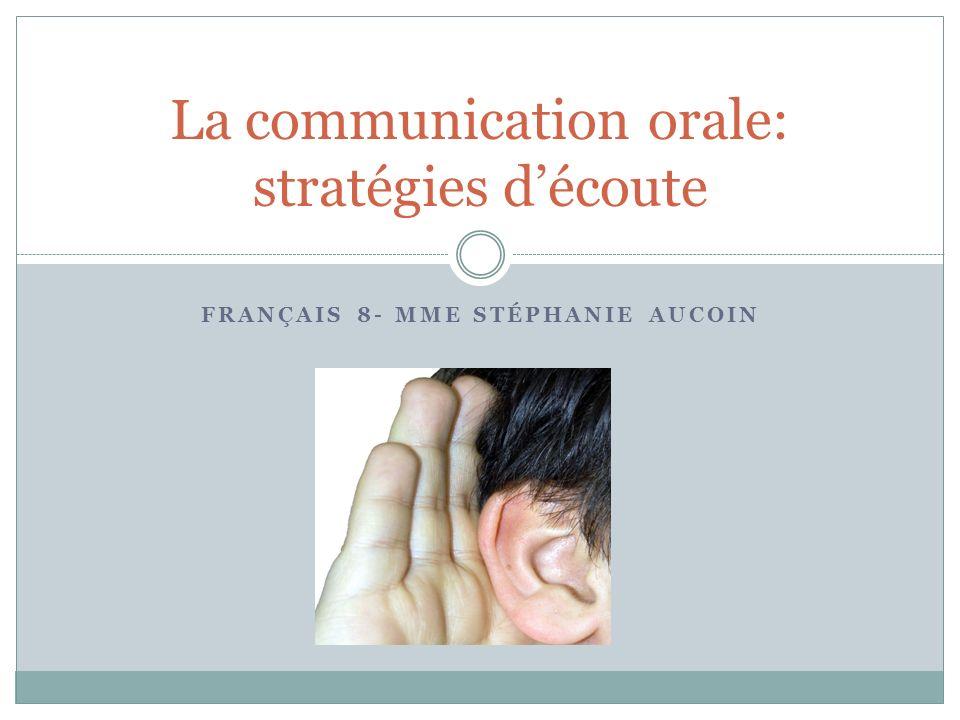 FRANÇAIS 8- MME STÉPHANIE AUCOIN La communication orale: stratégies découte