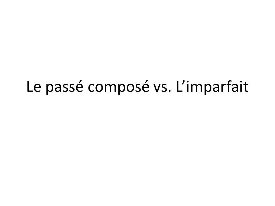 Le passé composé vs. Limparfait