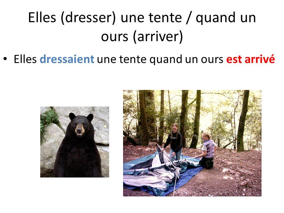 Elles (dresser) une tente / quand un ours (arriver) Elles dressaient une tente quand un ours est arrivé