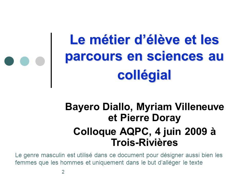 2 Bayero Diallo, Myriam Villeneuve et Pierre Doray Colloque AQPC, 4 juin 2009 à Trois-Rivières Le métier délève et les parcours en sciences au collégi