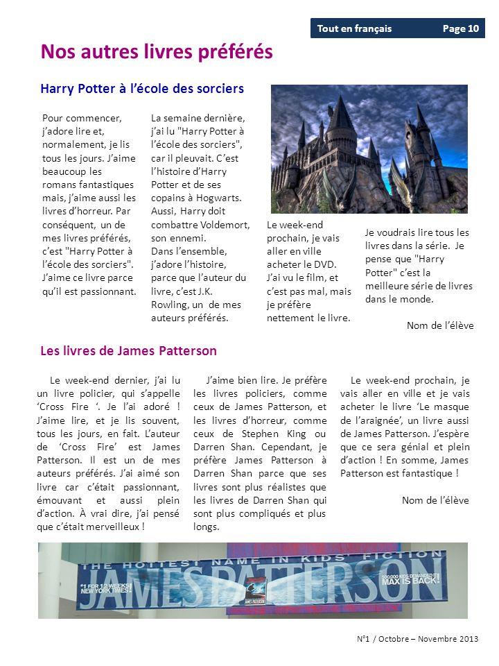 Tout en françaisPage 10 N°1 / Octobre – Novembre 2013 Le week-end dernier, jai lu un livre policier, qui sappelle Cross Fire. Je lai adoré ! Jaime lir