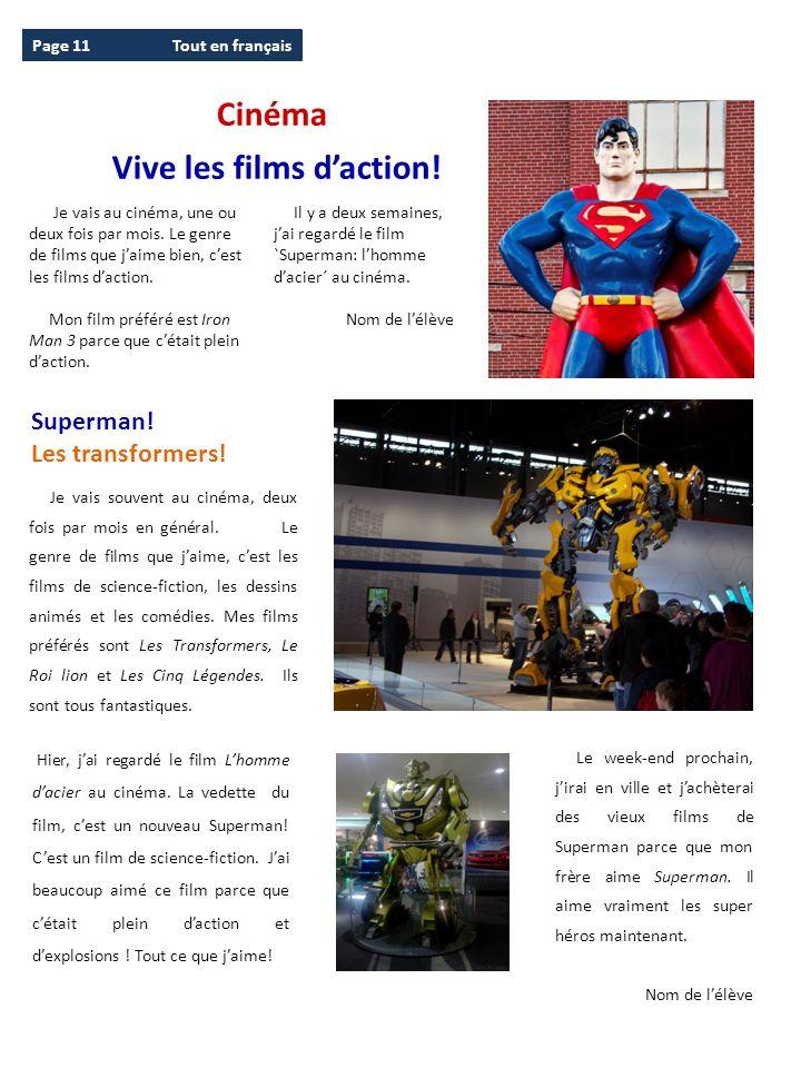 Page 11Tout en français Je vais au cinéma, une ou deux fois par mois. Le genre de films que jaime bien, cest les films daction. Mon film préféré est I