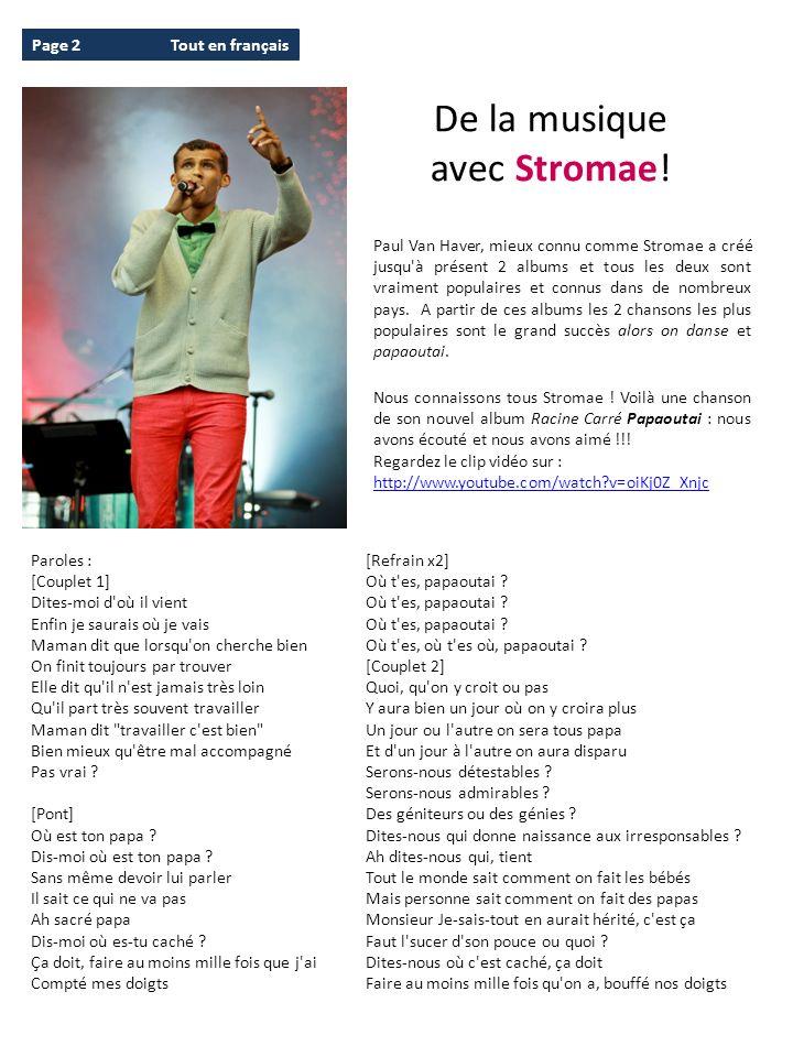 Tout en françaisPage 3 N°1 / Octobre – Novembre 2013 Quelques mots sur Stromae : Stromae de son vrai nom Paul Van Haver, né le 12 mars 1985 à Bruxelles, est un auteur- compositeur-interprète de hip-hop, de musique électronique et de chanson française, belge d origine rwandaise.