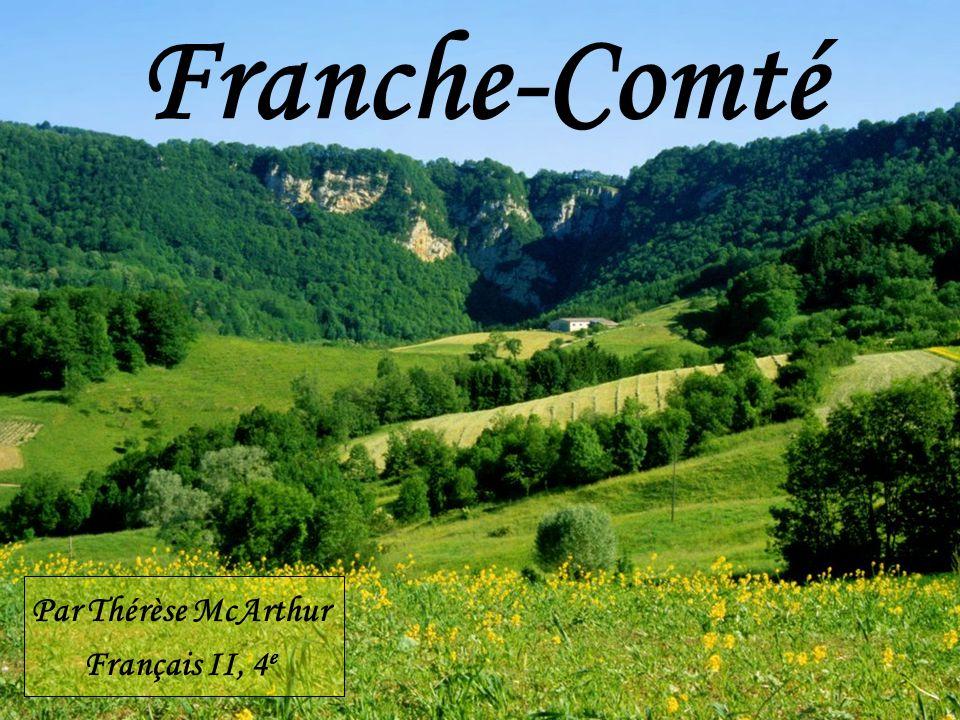 Franche-Comté Par Thérèse McArthur Français II, 4 e