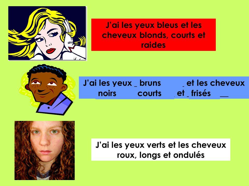 Jai les yeux bleus et les cheveux blonds, courts et raides Jai les yeux ____________ et les cheveux ________, _________ et __________ bruns noirscourt