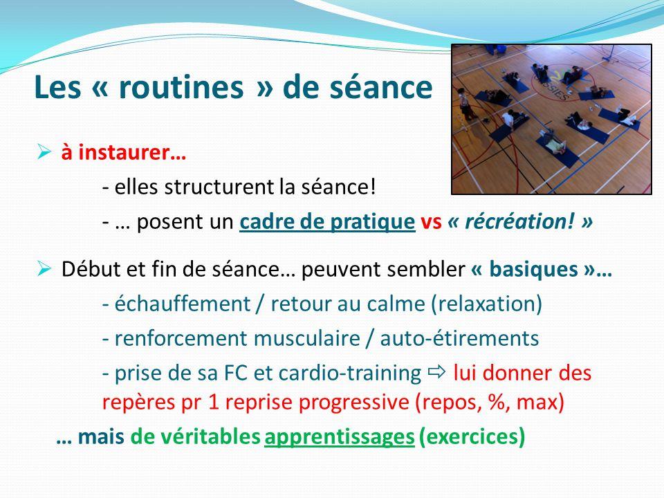 Les « routines » de séance à instaurer… - elles structurent la séance! - … posent un cadre de pratique vs « récréation! » Début et fin de séance… peuv
