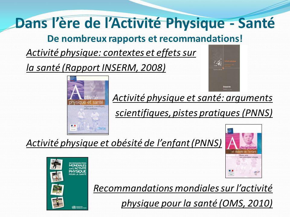 Dans lère de lActivité Physique - Santé De nombreux rapports et recommandations! Activité physique: contextes et effets sur la santé (Rapport INSERM,