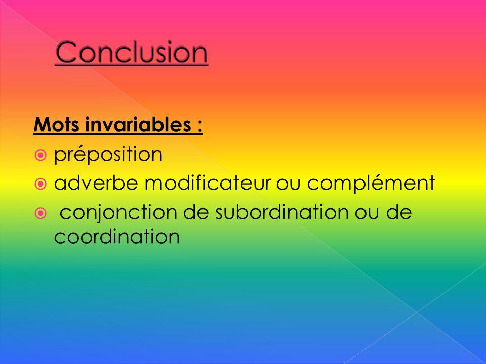Mots invariables : préposition adverbe modificateur ou complément conjonction de subordination ou de coordination