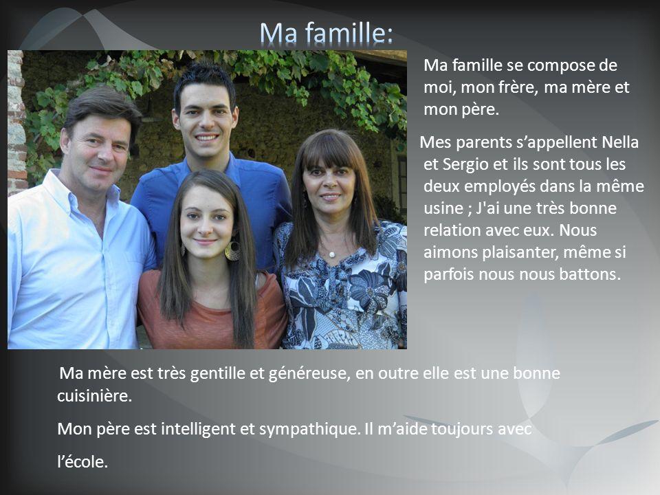 Ma famille se compose de moi, mon frère, ma mère et mon père. Mes parents sappellent Nella et Sergio et ils sont tous les deux employés dans la même u