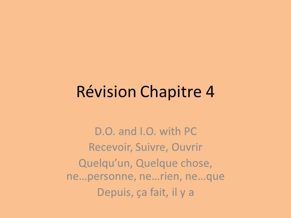 Révision Chapitre 4 D.O. and I.O. with PC Recevoir, Suivre, Ouvrir Quelquun, Quelque chose, ne…personne, ne…rien, ne…que Depuis, ça fait, il y a