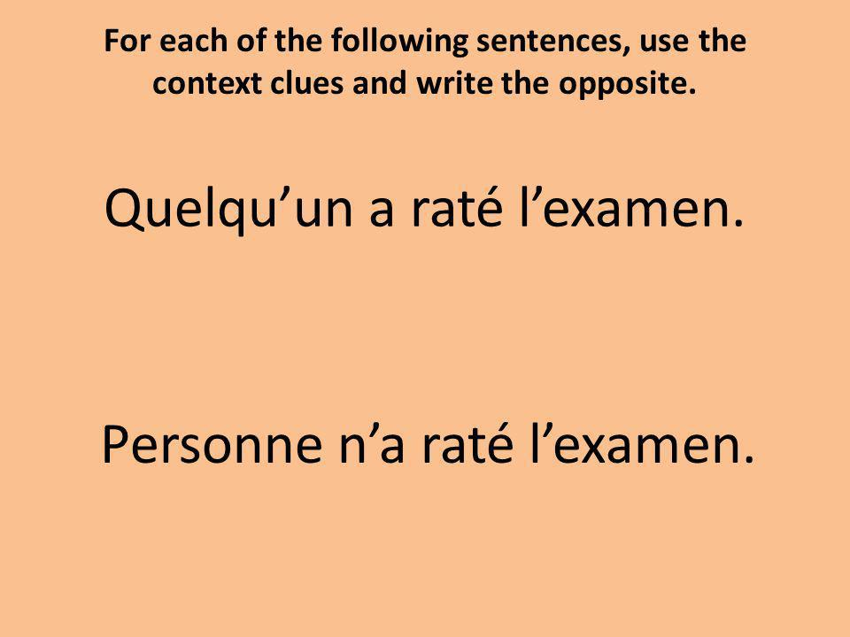 For each of the following sentences, use the context clues and write the opposite.