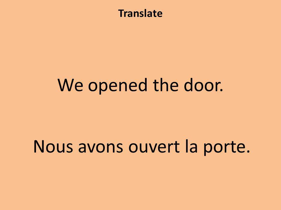 Translate We opened the door. Nous avons ouvert la porte.