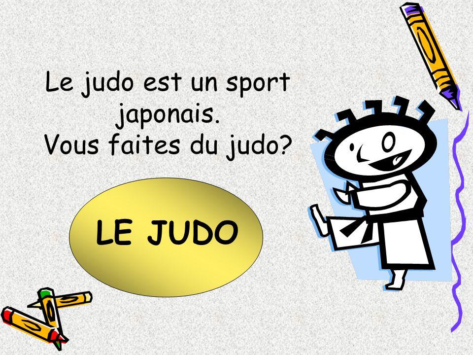LE JUDO Le judo est un sport japonais. Vous faites du judo?