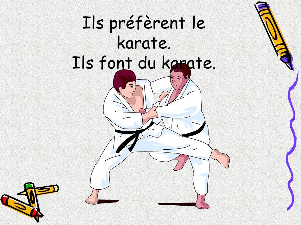 Ils préfèrent le karate. Ils font du karate.