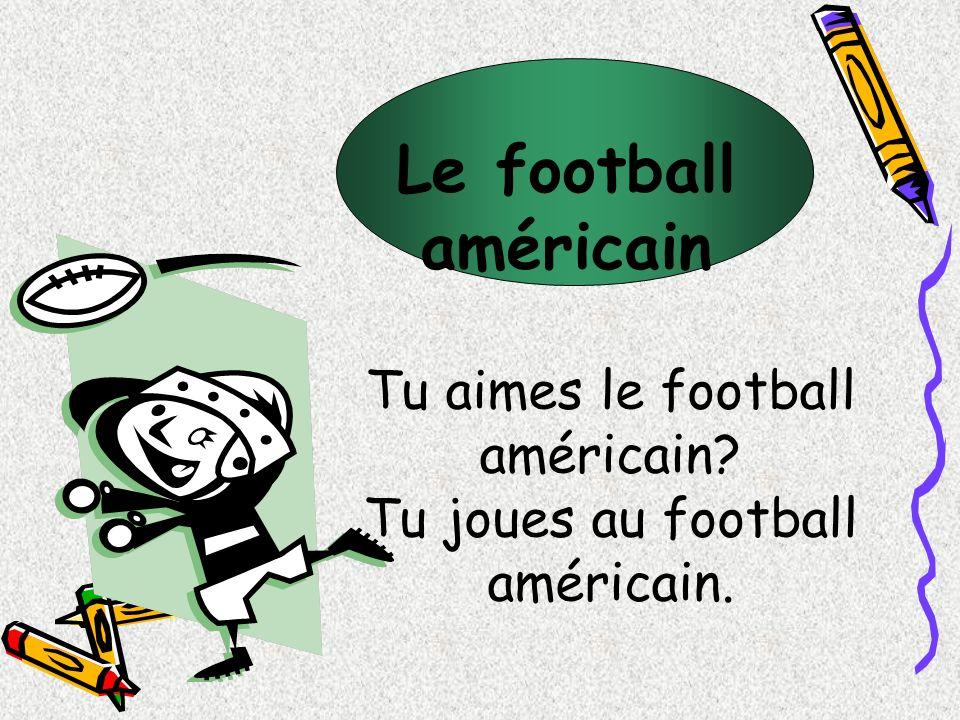 Le football américain Tu aimes le football américain? Tu joues au football américain.