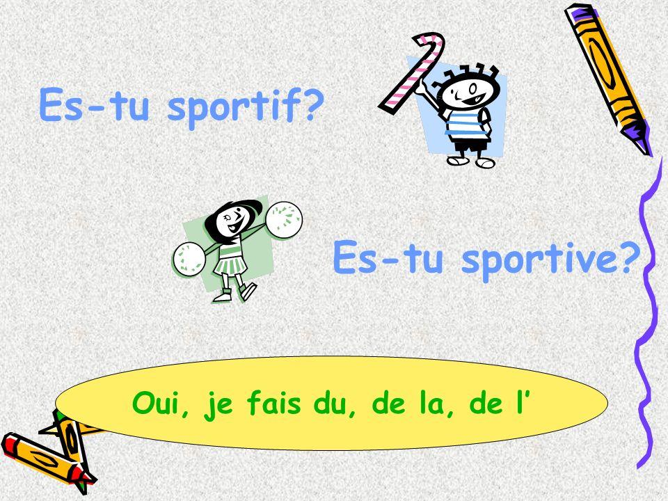 Es-tu sportif? Es-tu sportive? Oui, je fais du, de la, de l