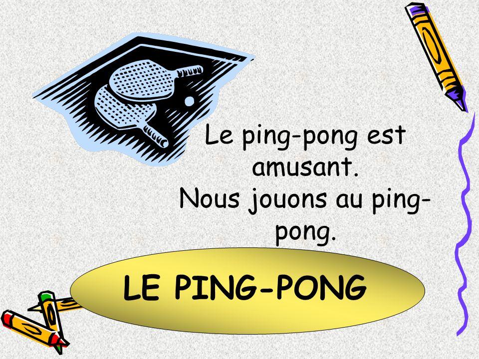 LE PING-PONG Le ping-pong est amusant. Nous jouons au ping- pong.