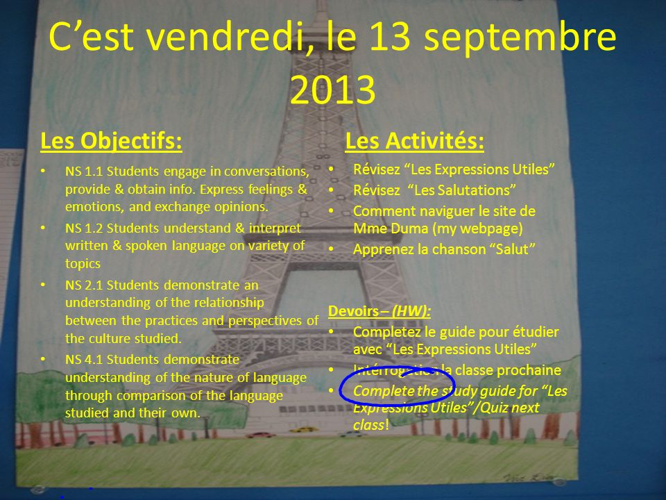 Cest vendredi, le 13 septembre 2013 Les Objectifs: NS 1.1 Students engage in conversations, provide & obtain info. Express feelings & emotions, and ex