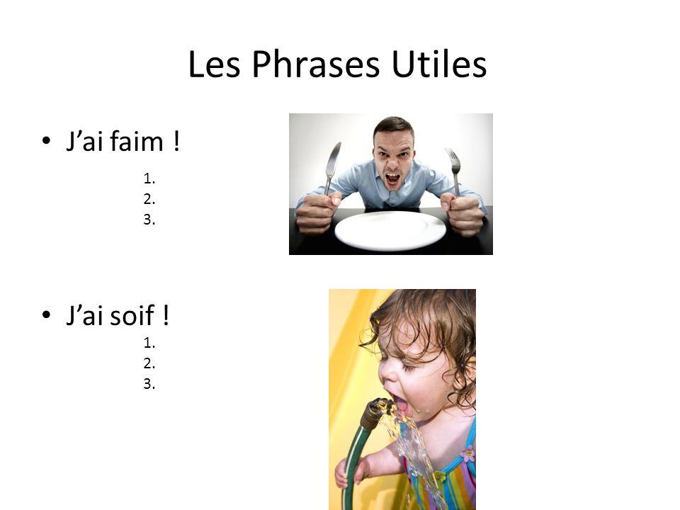 Les Phrases Utiles Jai faim ! Jai soif ! 1. 2. 3. 1. 2. 3.