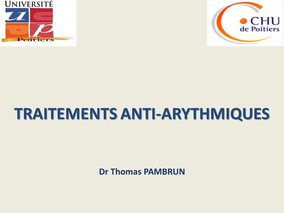 TRAITEMENTS ANTI-ARYTHMIQUES Dr Thomas PAMBRUN