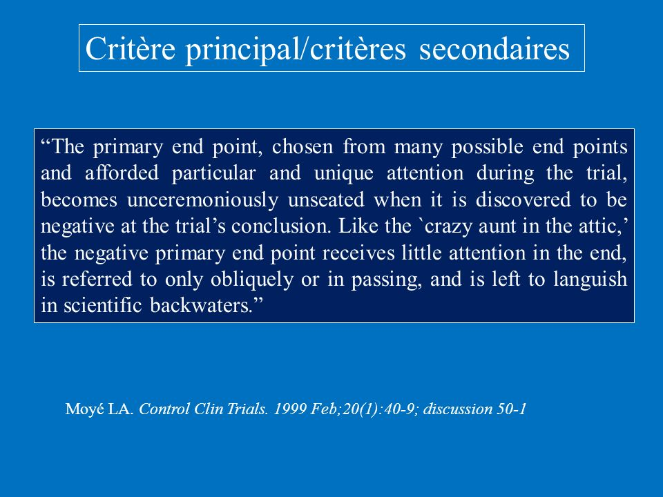Critère principal/critères secondaires The primary end point, chosen from many possible end points and afforded particular and unique attention during
