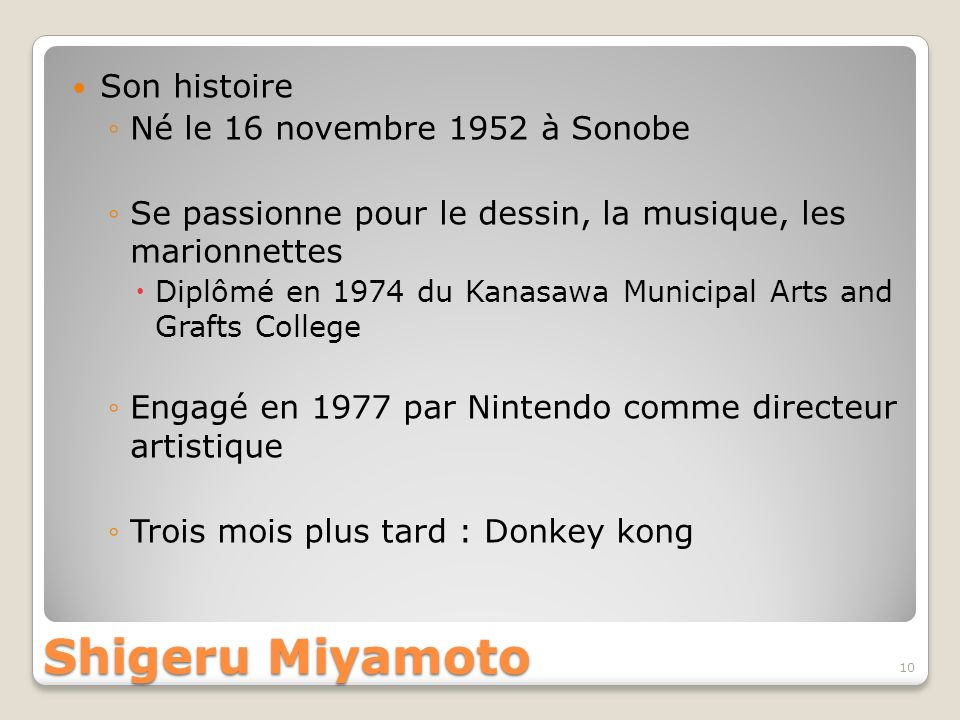 Son histoire Né le 16 novembre 1952 à Sonobe Se passionne pour le dessin, la musique, les marionnettes Diplômé en 1974 du Kanasawa Municipal Arts and