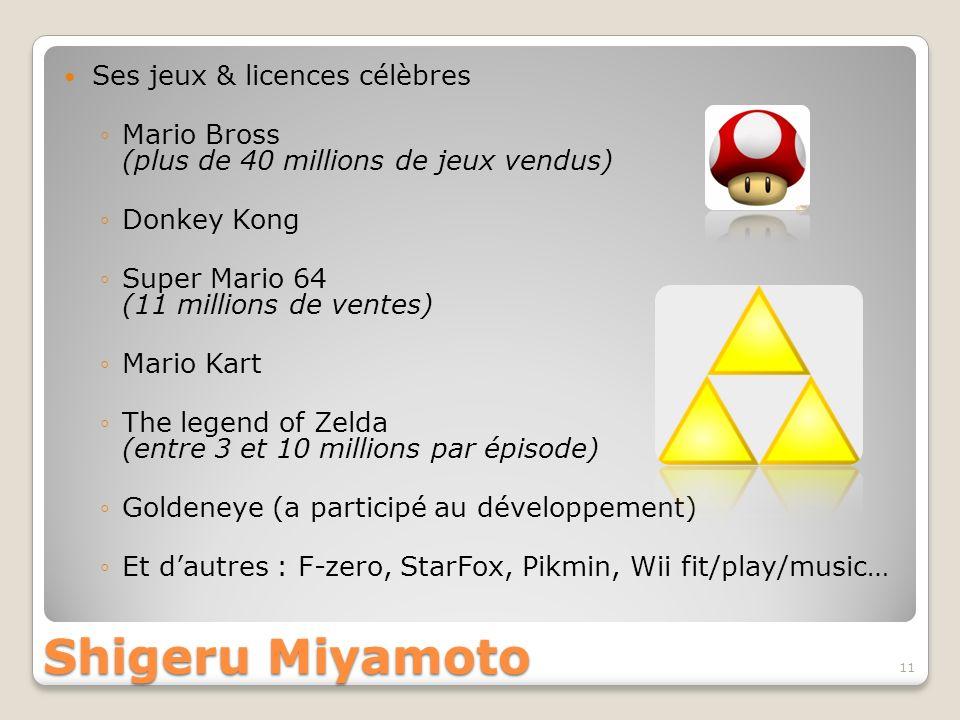 Shigeru Miyamoto Ses jeux & licences célèbres Mario Bross (plus de 40 millions de jeux vendus) Donkey Kong Super Mario 64 (11 millions de ventes) Mari