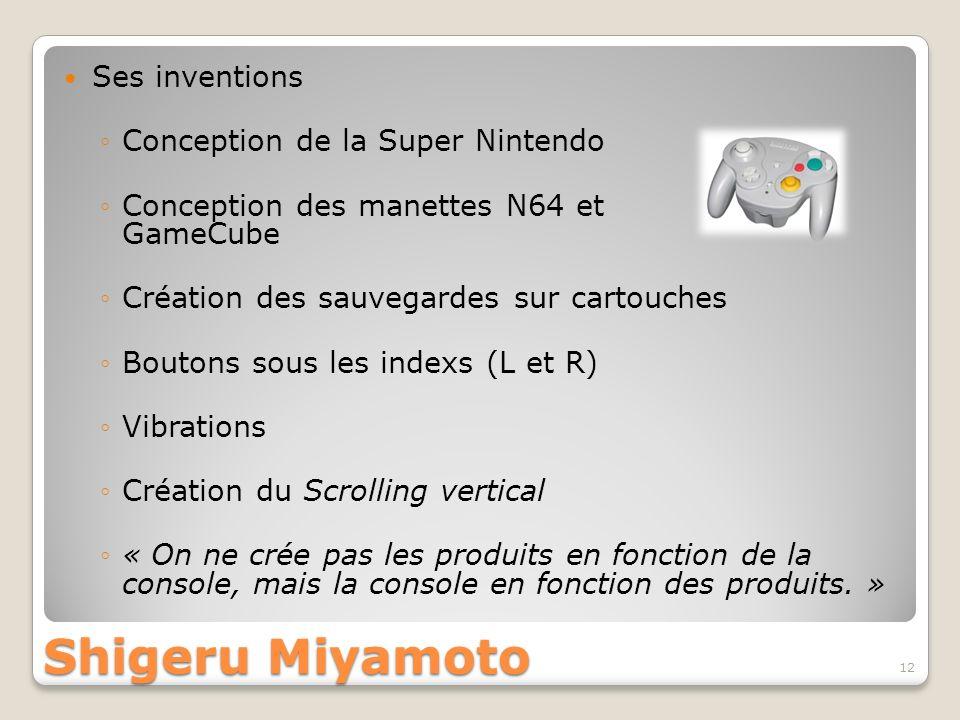 Shigeru Miyamoto Ses inventions Conception de la Super Nintendo Conception des manettes N64 et GameCube Création des sauvegardes sur cartouches Bouton