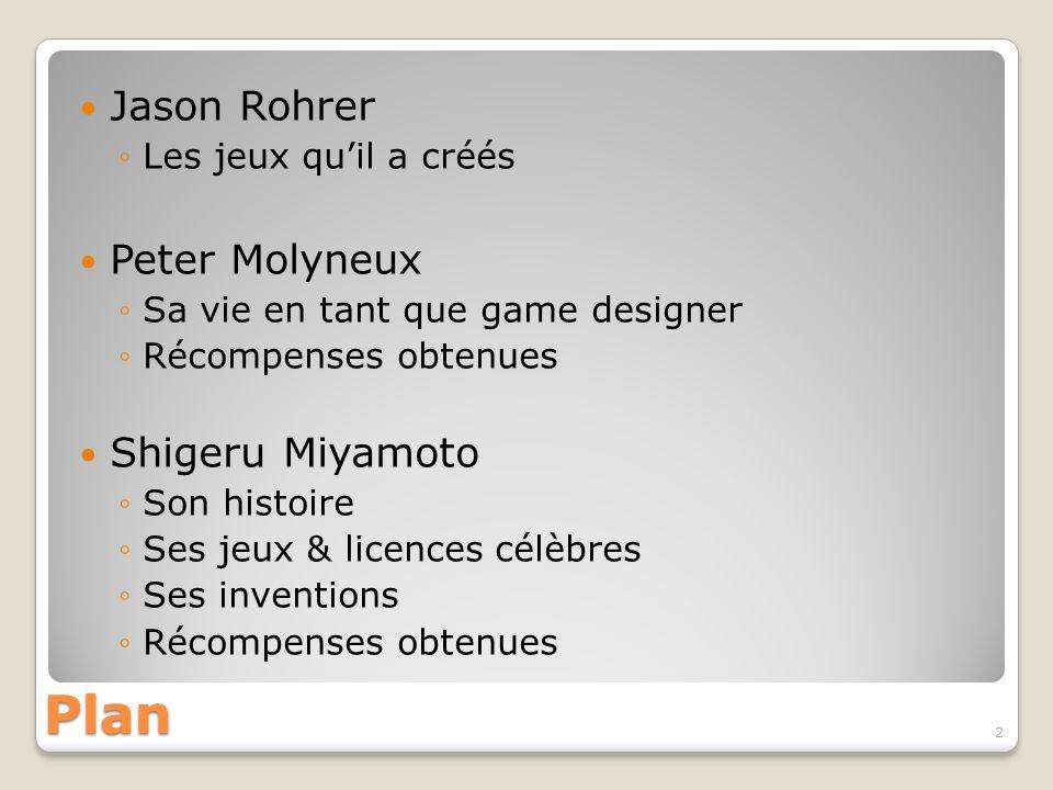Plan Jason Rohrer Les jeux quil a créés Peter Molyneux Sa vie en tant que game designer Récompenses obtenues Shigeru Miyamoto Son histoire Ses jeux &