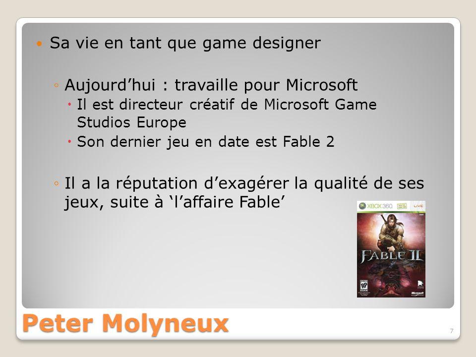 Peter Molyneux Sa vie en tant que game designer Aujourdhui : travaille pour Microsoft Il est directeur créatif de Microsoft Game Studios Europe Son de
