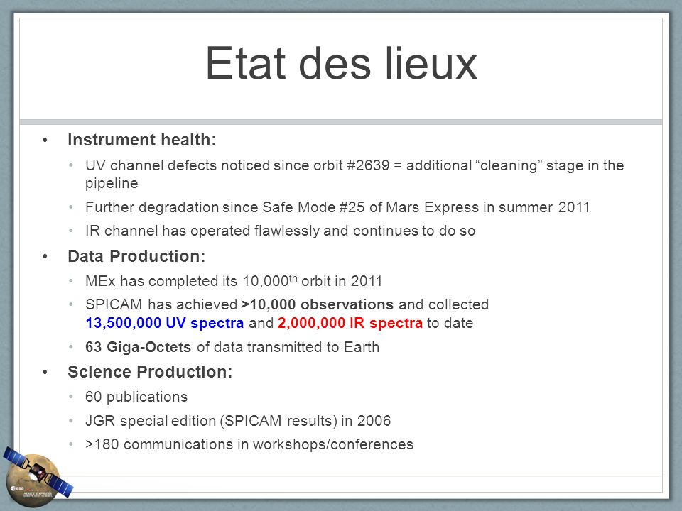Etat des lieux Instrument health: UV channel defects noticed since orbit #2639 = additional cleaning stage in the pipeline Further degradation since S