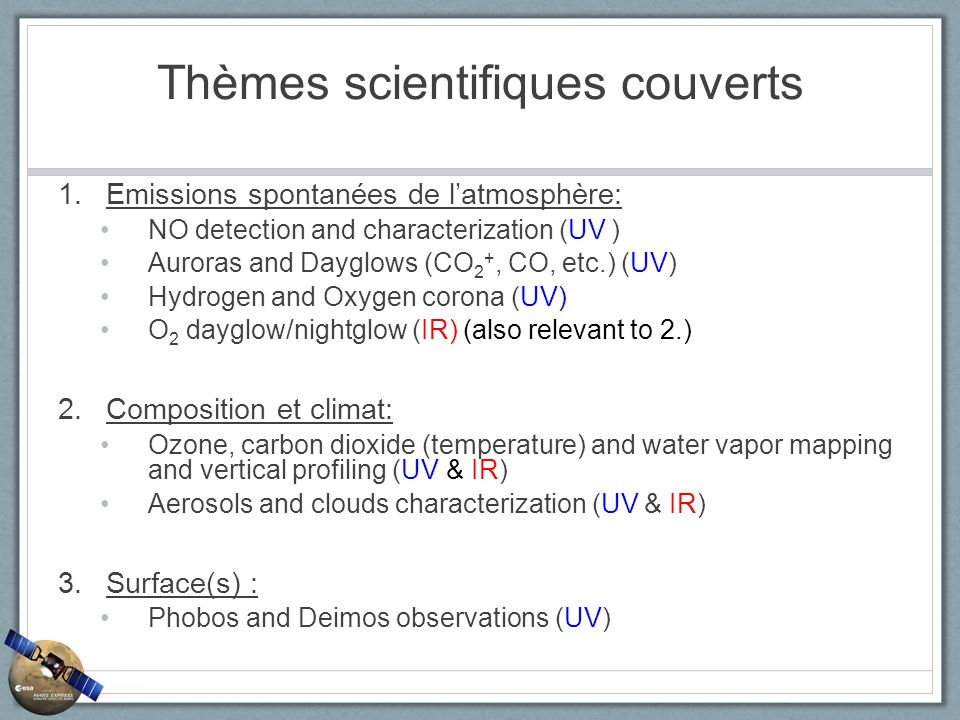 Thèmes scientifiques couverts 1.Emissions spontanées de latmosphère: NO detection and characterization (UV ) Auroras and Dayglows (CO 2 +, CO, etc.) (