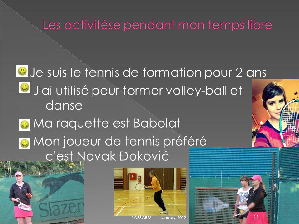 Je suis le tennis de formation pour 2 ans J ai utilisé pour former volley-ball et danse Ma raquette est Babolat Mon joueur de tennis préféré c est Novak Đoković January 2012 11 1C3ŠCRM