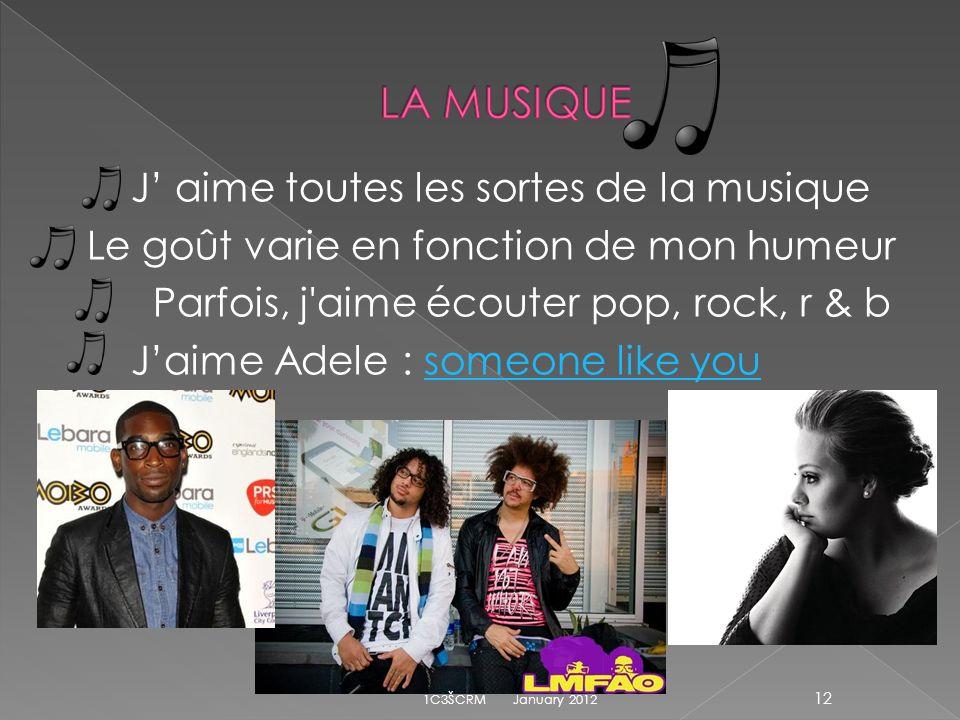 J aime toutes les sortes de la musique Le goût varie en fonction de mon humeur Parfois, j aime écouter pop, rock, r & b Jaime Adele : someone like yousomeone like you January 2012 12 1C3ŠCRM